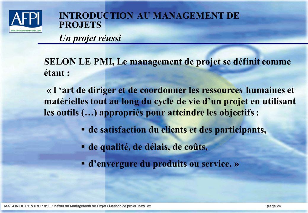 MAISON DE LENTREPRISE / Institut du Management de Projet / Gestion de projet intro_V2page 24 SELON LE PMI, Le management de projet se définit comme ét