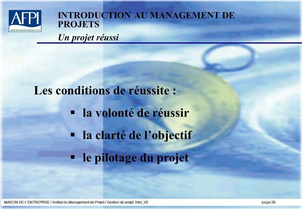 MAISON DE LENTREPRISE / Institut du Management de Projet / Gestion de projet intro_V2page 26 Les conditions de réussite : la volonté de réussir la cla
