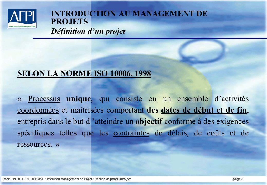 MAISON DE LENTREPRISE / Institut du Management de Projet / Gestion de projet intro_V2page 3 SELON LA NORME ISO 10006, 1998 « Processus unique, qui con