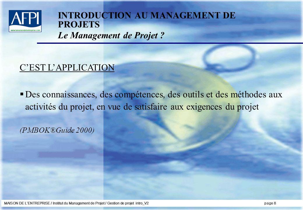 MAISON DE LENTREPRISE / Institut du Management de Projet / Gestion de projet intro_V2page 8 CEST LAPPLICATION Des connaissances, des compétences, des