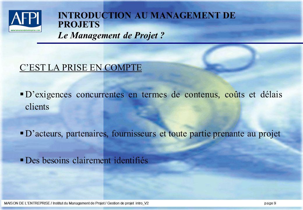 MAISON DE LENTREPRISE / Institut du Management de Projet / Gestion de projet intro_V2page 9 CEST LA PRISE EN COMPTE Dexigences concurrentes en termes