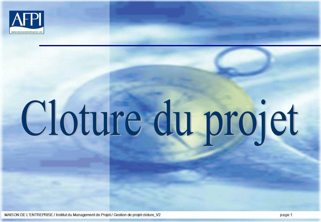 MAISON DE LENTREPRISE / Institut du Management de Projet / Gestion de projet cloture_V2page 1