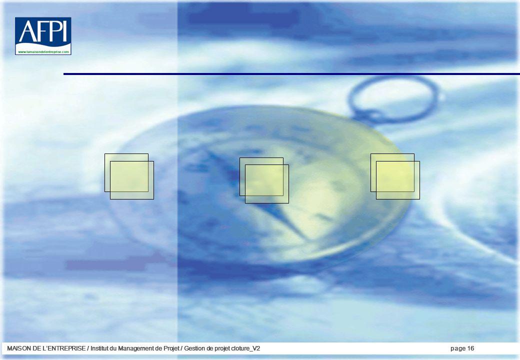 MAISON DE LENTREPRISE / Institut du Management de Projet / Gestion de projet cloture_V2page 16