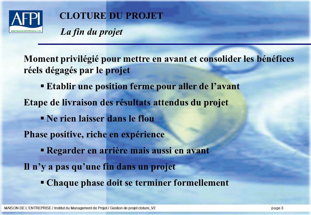 MAISON DE LENTREPRISE / Institut du Management de Projet / Gestion de projet cloture_V2page 3 La fin du projet Moment privilégié pour mettre en avant