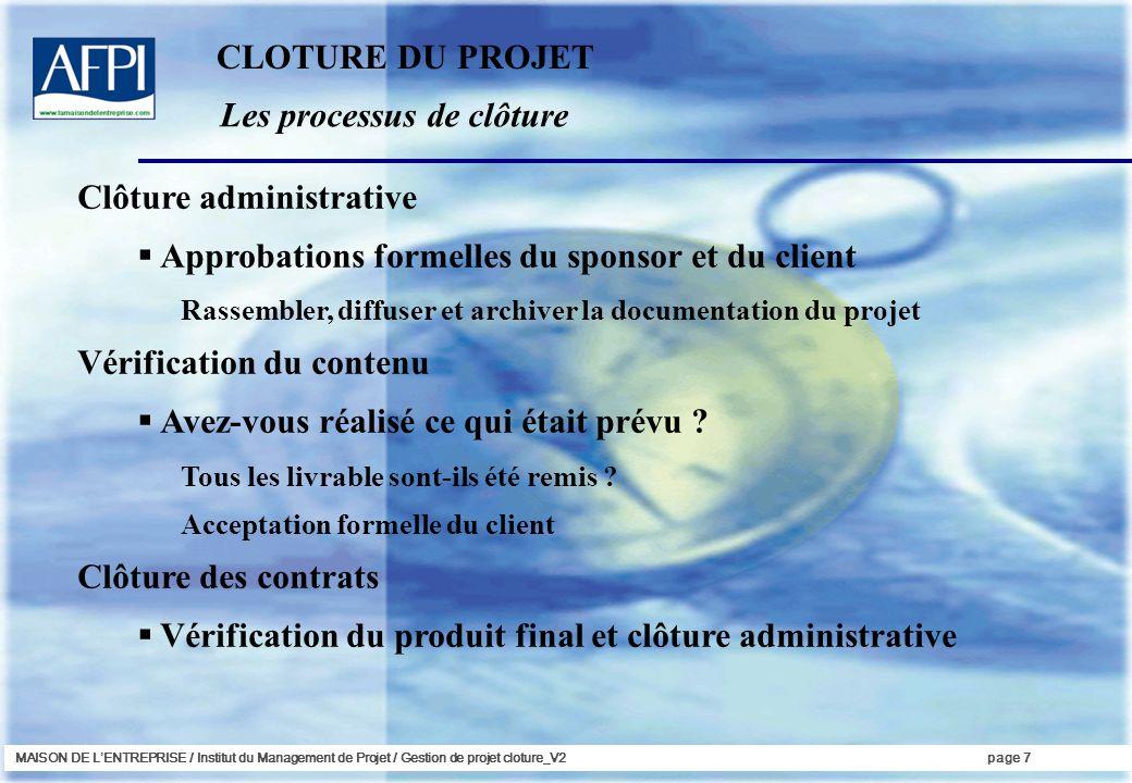 MAISON DE LENTREPRISE / Institut du Management de Projet / Gestion de projet cloture_V2page 7 Les processus de clôture Clôture administrative Approbat