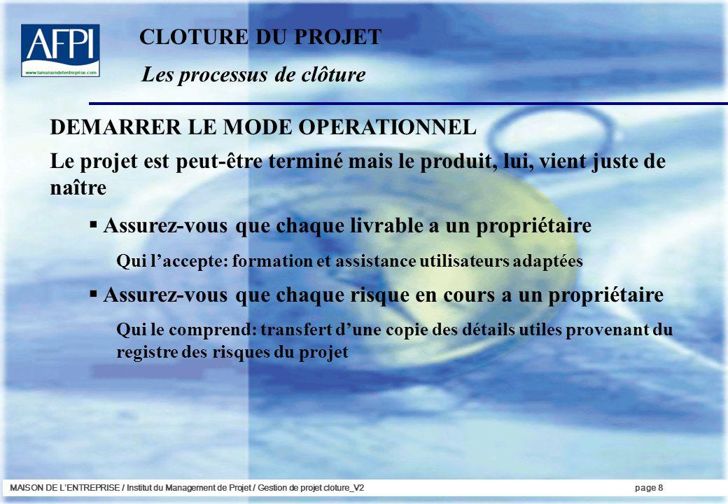 MAISON DE LENTREPRISE / Institut du Management de Projet / Gestion de projet cloture_V2page 8 Les processus de clôture Le projet est peut-être terminé