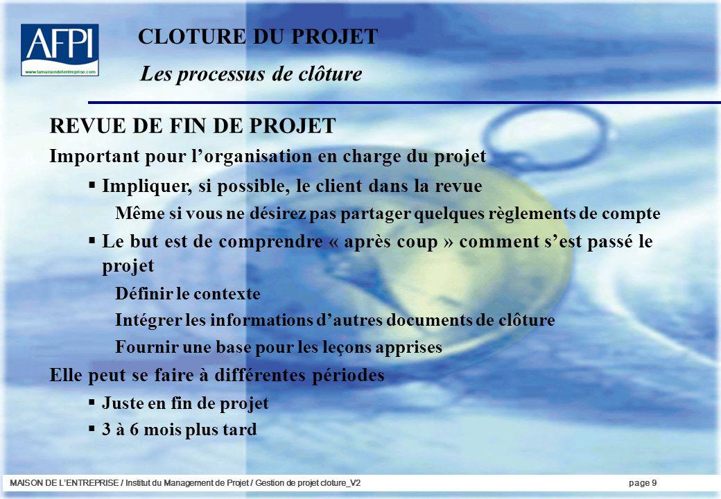 MAISON DE LENTREPRISE / Institut du Management de Projet / Gestion de projet cloture_V2page 9 Les processus de clôture Important pour lorganisation en