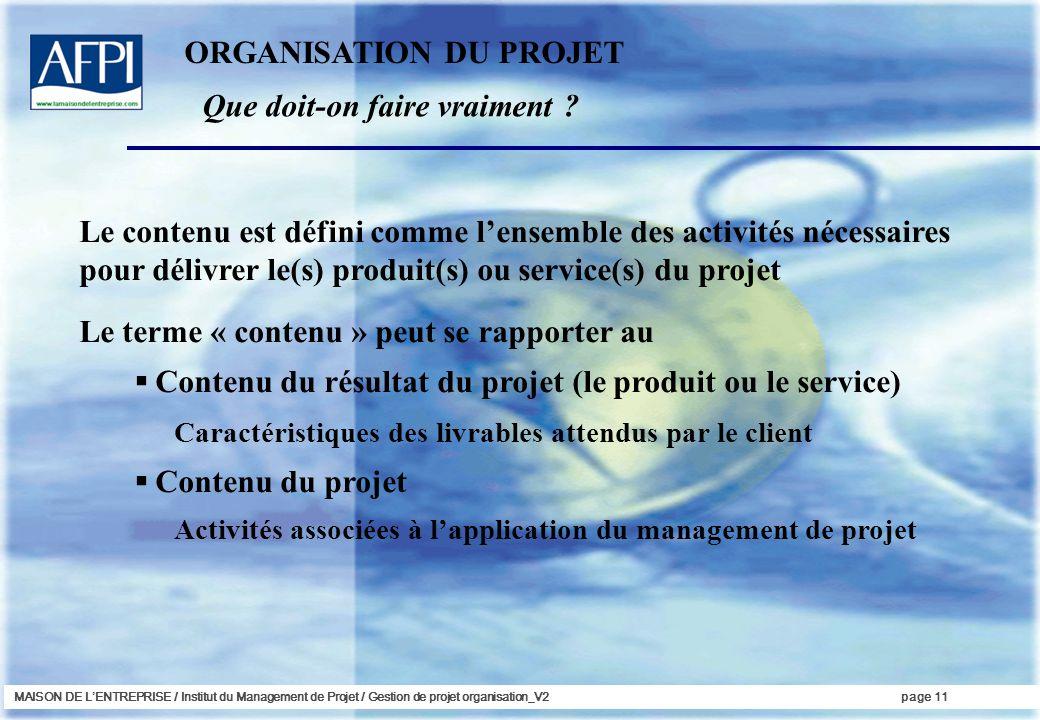 MAISON DE LENTREPRISE / Institut du Management de Projet / Gestion de projet organisation_V2page 11 Que doit-on faire vraiment ? Le contenu est défini