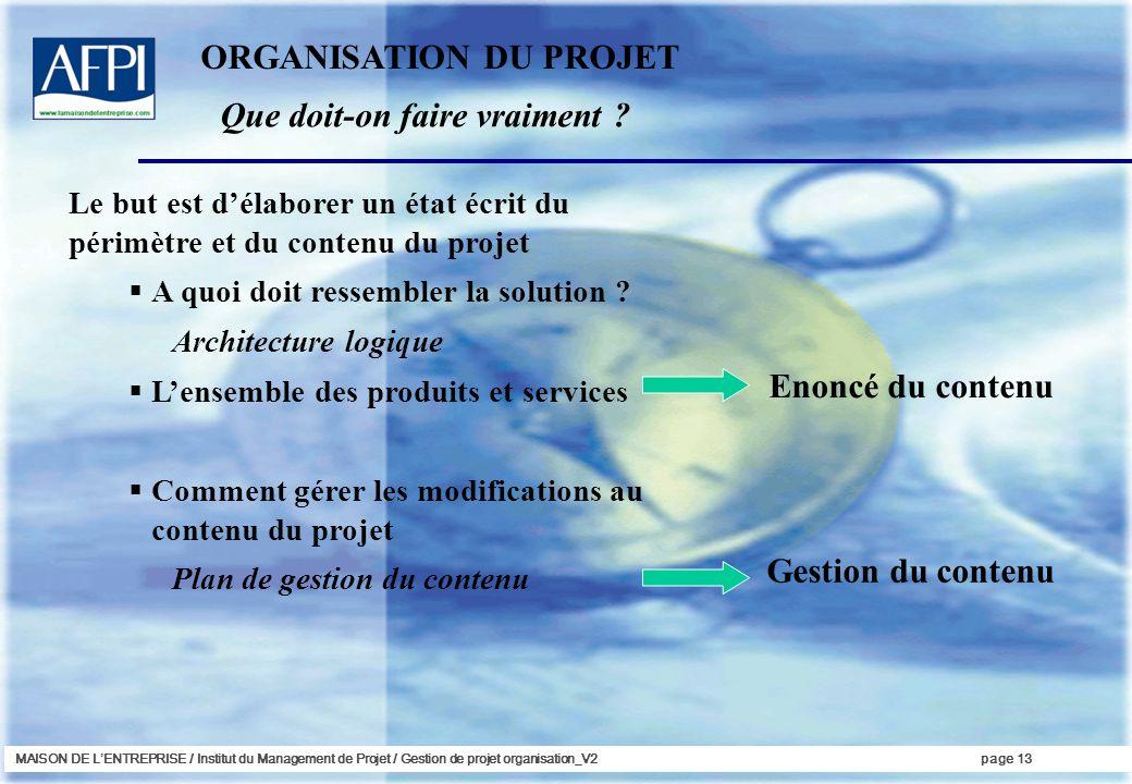MAISON DE LENTREPRISE / Institut du Management de Projet / Gestion de projet organisation_V2page 13 Le but est délaborer un état écrit du périmètre et