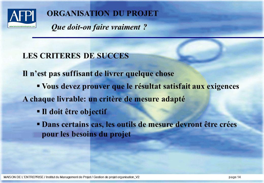 MAISON DE LENTREPRISE / Institut du Management de Projet / Gestion de projet organisation_V2page 14 Il nest pas suffisant de livrer quelque chose Vous