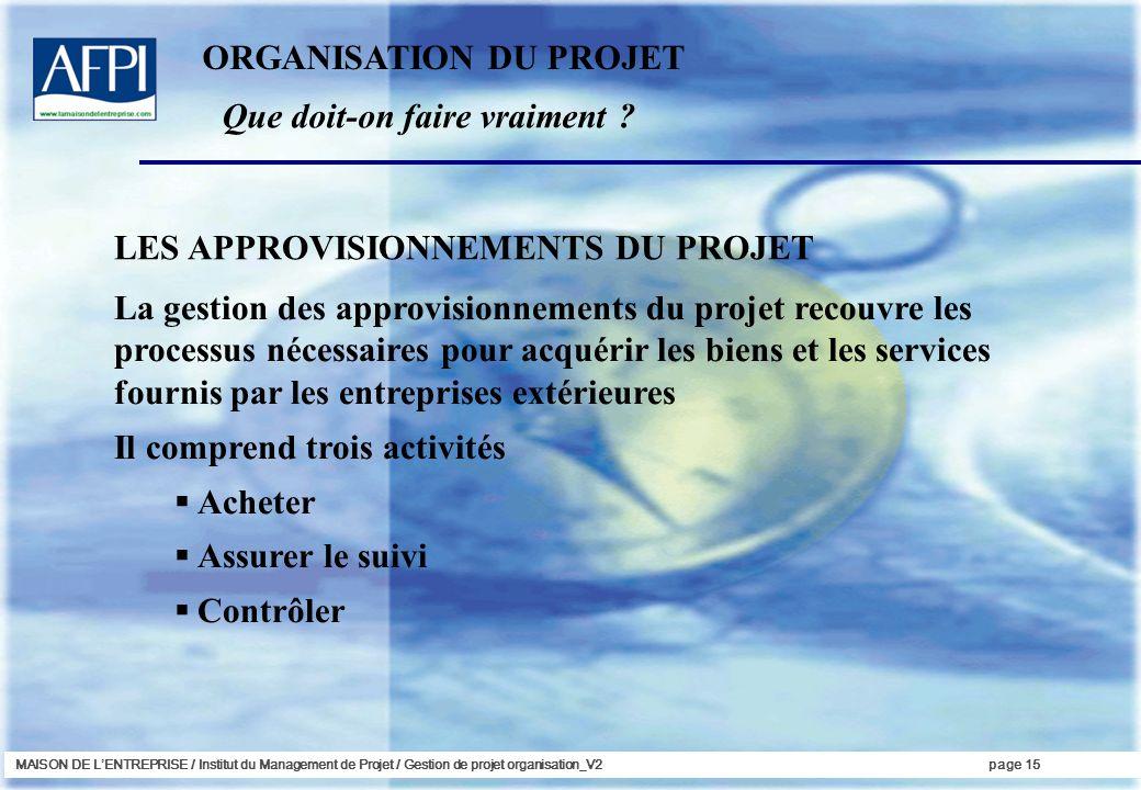 MAISON DE LENTREPRISE / Institut du Management de Projet / Gestion de projet organisation_V2page 15 La gestion des approvisionnements du projet recouv