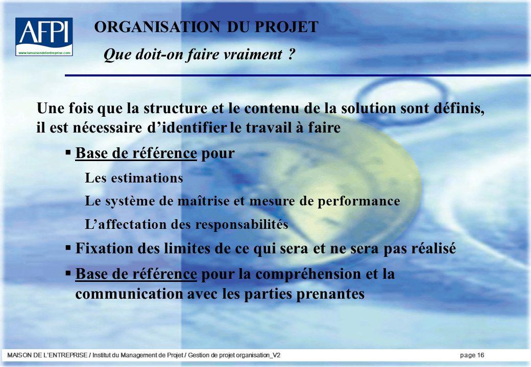 MAISON DE LENTREPRISE / Institut du Management de Projet / Gestion de projet organisation_V2page 16 Une fois que la structure et le contenu de la solu