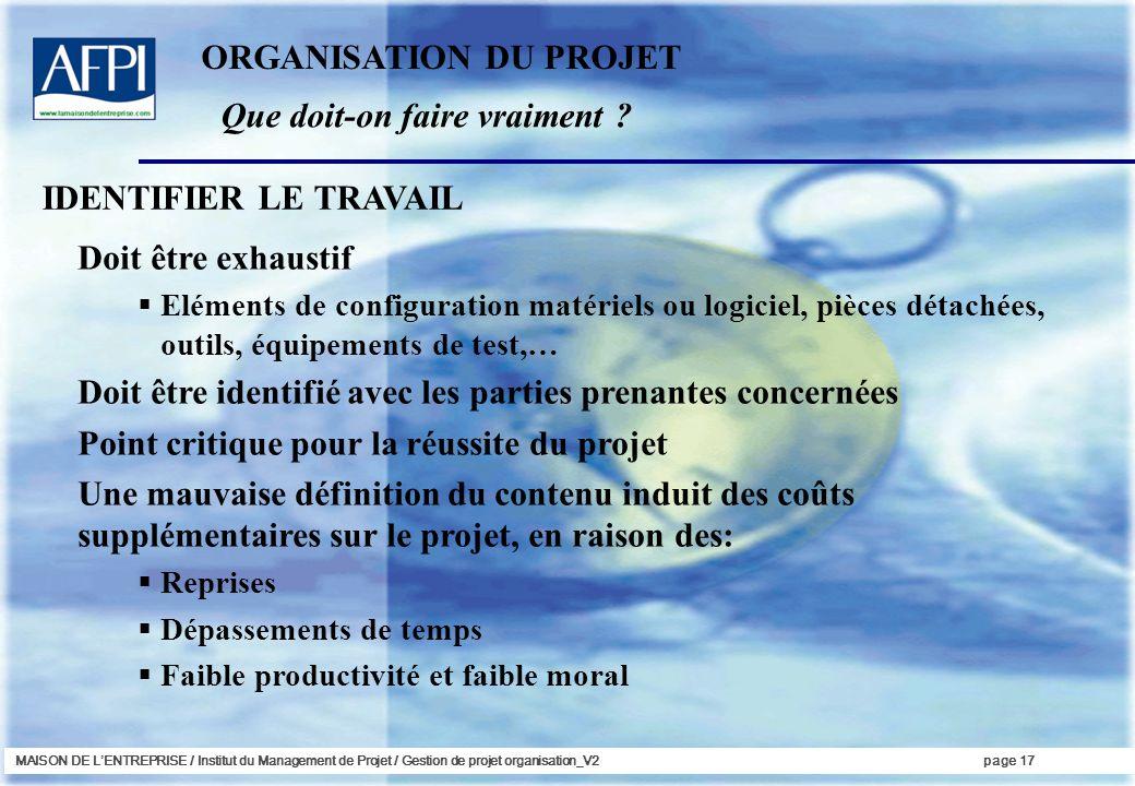 MAISON DE LENTREPRISE / Institut du Management de Projet / Gestion de projet organisation_V2page 17 Doit être exhaustif Eléments de configuration maté