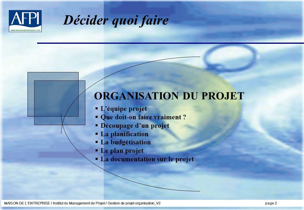 MAISON DE LENTREPRISE / Institut du Management de Projet / Gestion de projet organisation_V2page 13 Le but est délaborer un état écrit du périmètre et du contenu du projet A quoi doit ressembler la solution .