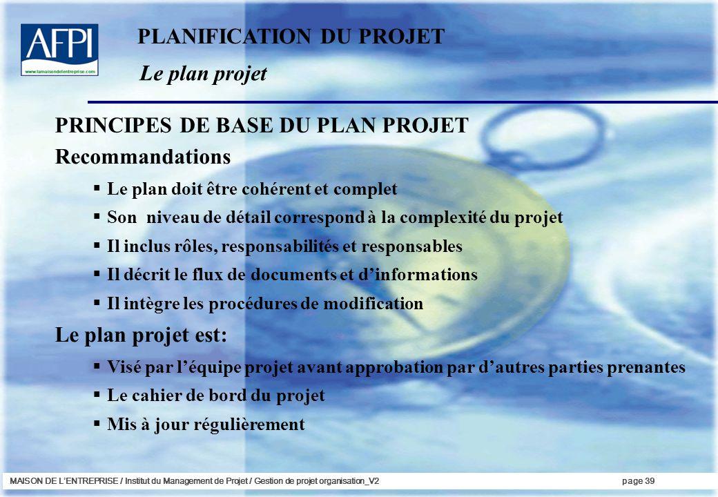 MAISON DE LENTREPRISE / Institut du Management de Projet / Gestion de projet organisation_V2page 39 Le plan projet PLANIFICATION DU PROJET Recommandat