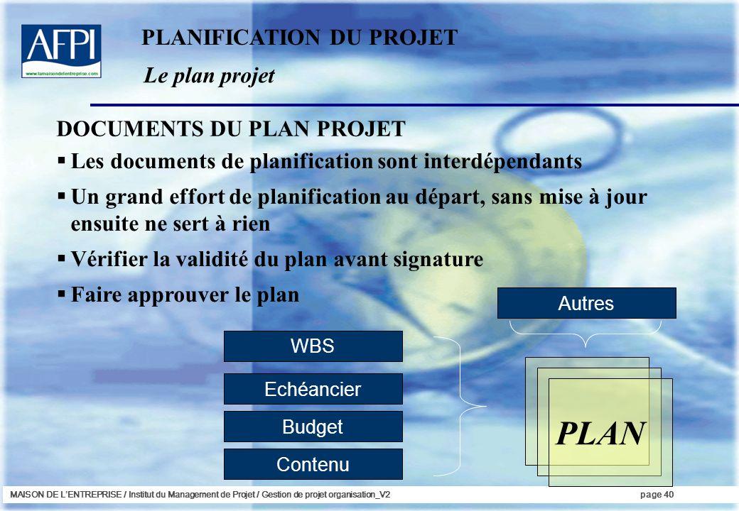 MAISON DE LENTREPRISE / Institut du Management de Projet / Gestion de projet organisation_V2page 40 Le plan projet PLANIFICATION DU PROJET Les documen