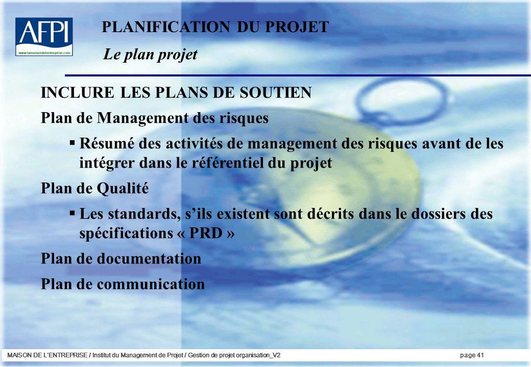MAISON DE LENTREPRISE / Institut du Management de Projet / Gestion de projet organisation_V2page 41 Le plan projet PLANIFICATION DU PROJET Plan de Man
