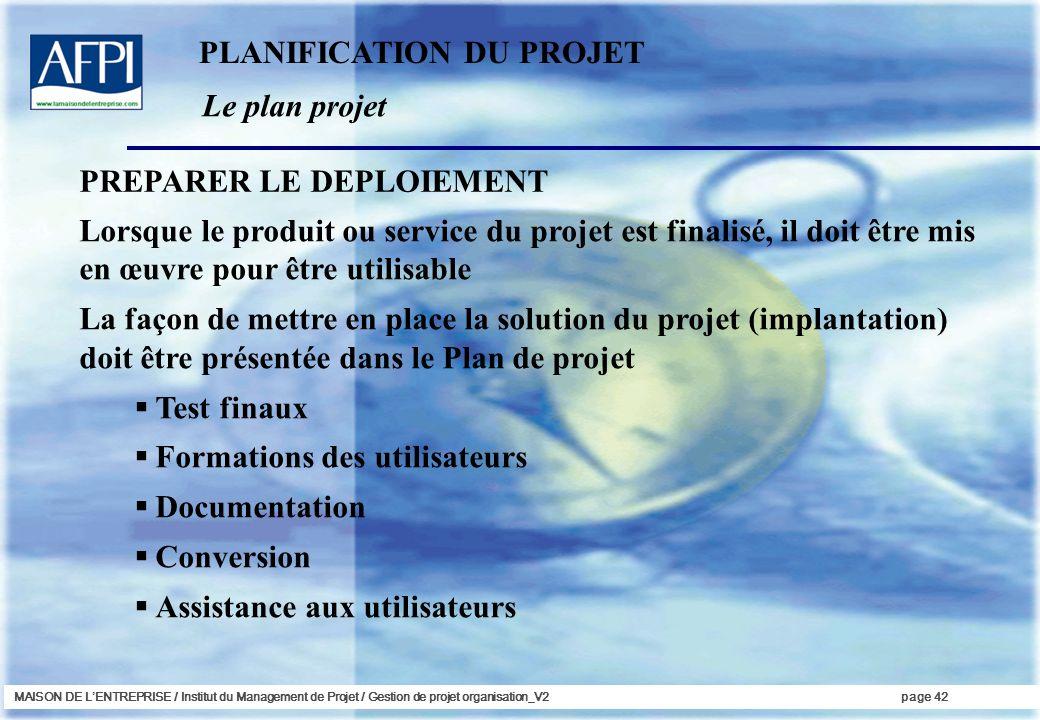 MAISON DE LENTREPRISE / Institut du Management de Projet / Gestion de projet organisation_V2page 42 Le plan projet PLANIFICATION DU PROJET PREPARER LE