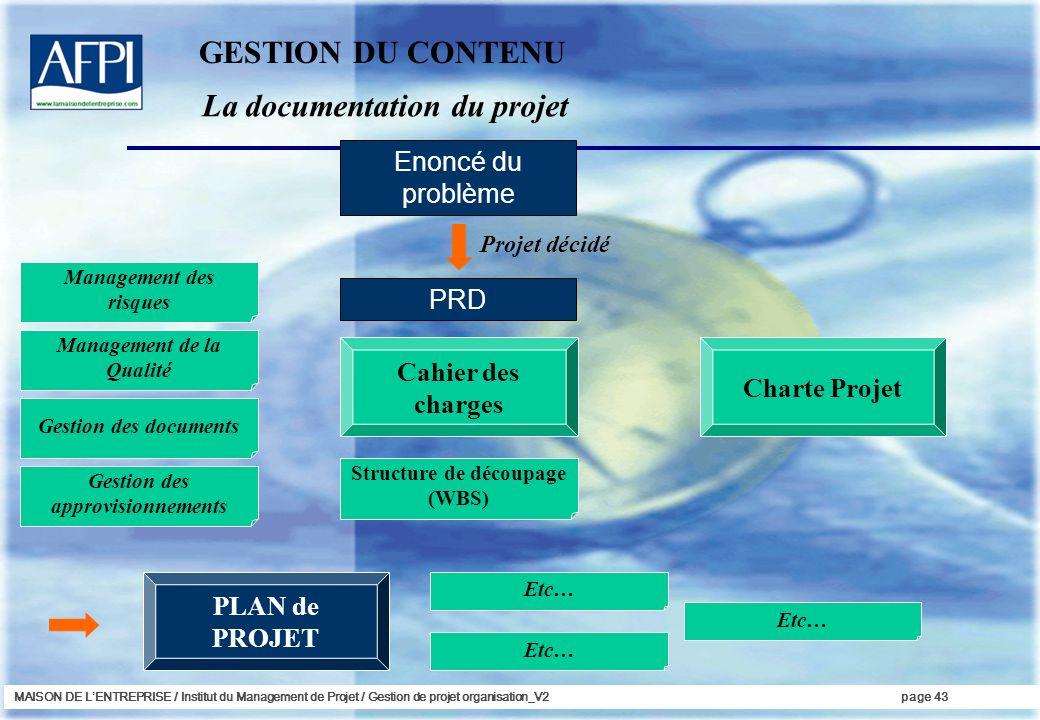 MAISON DE LENTREPRISE / Institut du Management de Projet / Gestion de projet organisation_V2page 43 La documentation du projet GESTION DU CONTENU Enon