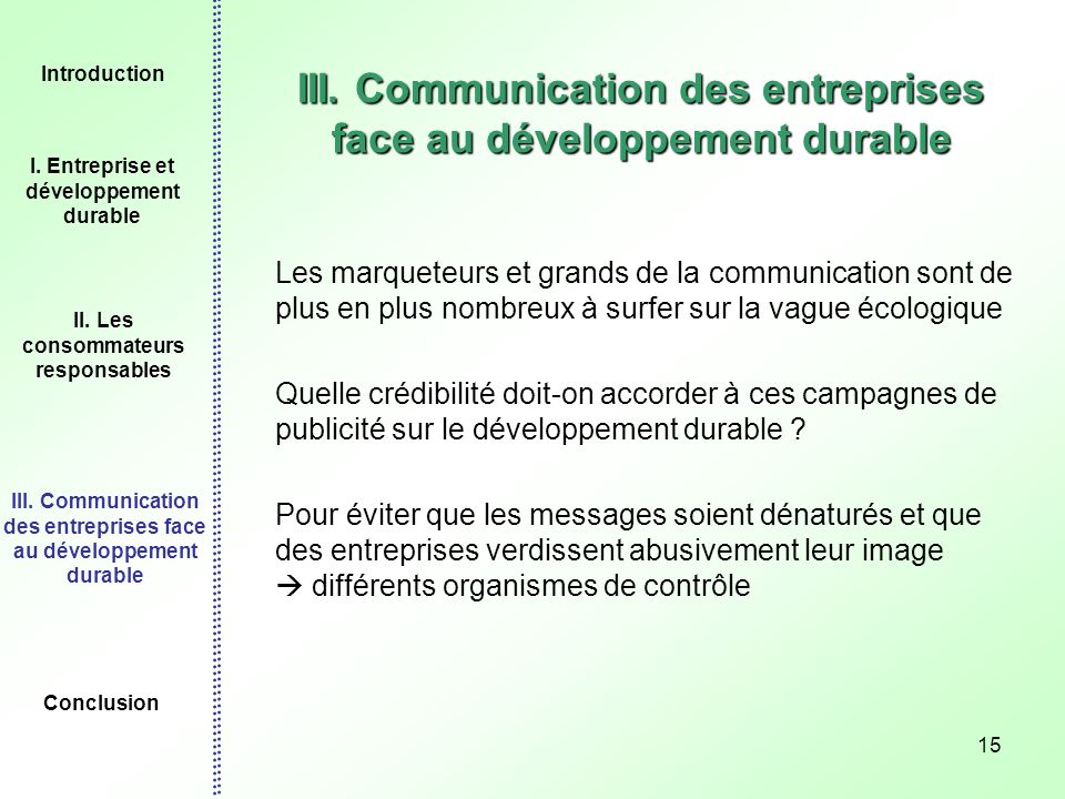 15 III. Communication des entreprises face au développement durable Les marqueteurs et grands de la communication sont de plus en plus nombreux à surf