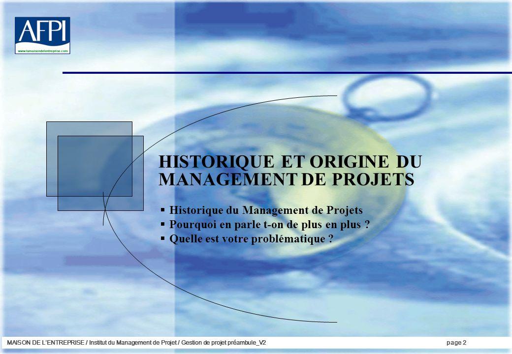 MAISON DE LENTREPRISE / Institut du Management de Projet / Gestion de projet préambule_V2page 2 HISTORIQUE ET ORIGINE DU MANAGEMENT DE PROJETS Histori
