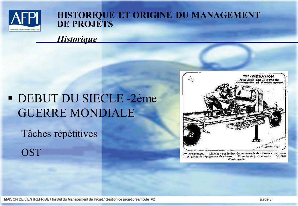 MAISON DE LENTREPRISE / Institut du Management de Projet / Gestion de projet préambule_V2page 3 Historique DEBUT DU SIECLE -2ème GUERRE MONDIALE Tâche