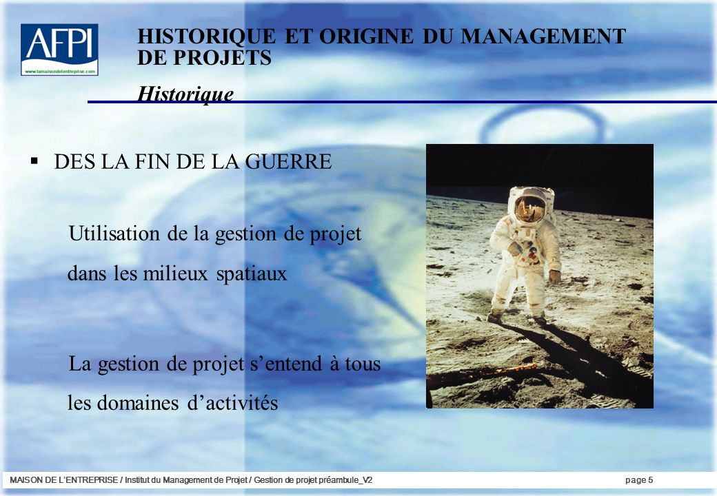 MAISON DE LENTREPRISE / Institut du Management de Projet / Gestion de projet préambule_V2page 5 DES LA FIN DE LA GUERRE Utilisation de la gestion de p