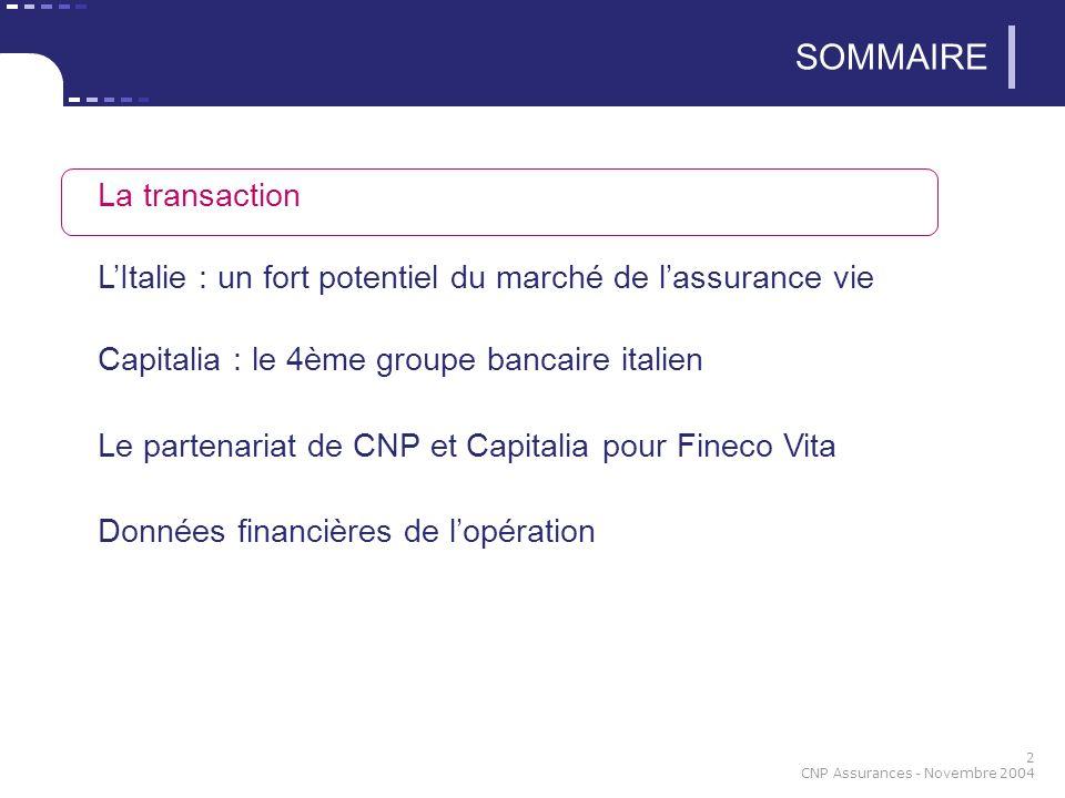 2 CNP Assurances - Novembre 2004 SOMMAIRE La transaction LItalie : un fort potentiel du marché de lassurance vie Capitalia : le 4ème groupe bancaire i