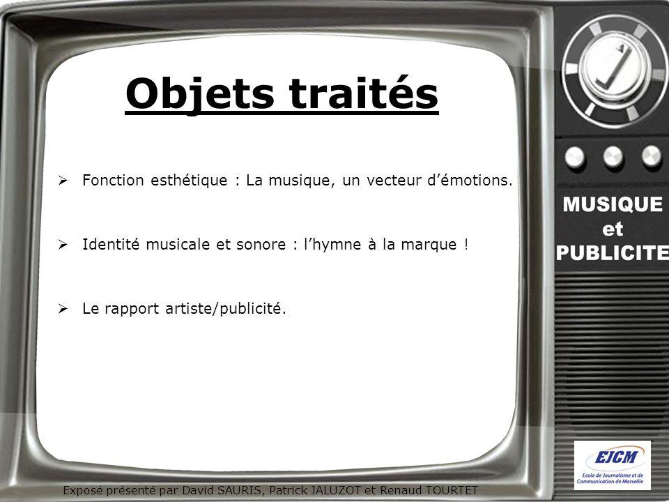 Exposé présenté par David SAURIS, Patrick JALUZOT et Renaud TOURTET Objets traités Fonction esthétique : La musique, un vecteur démotions. Identité mu