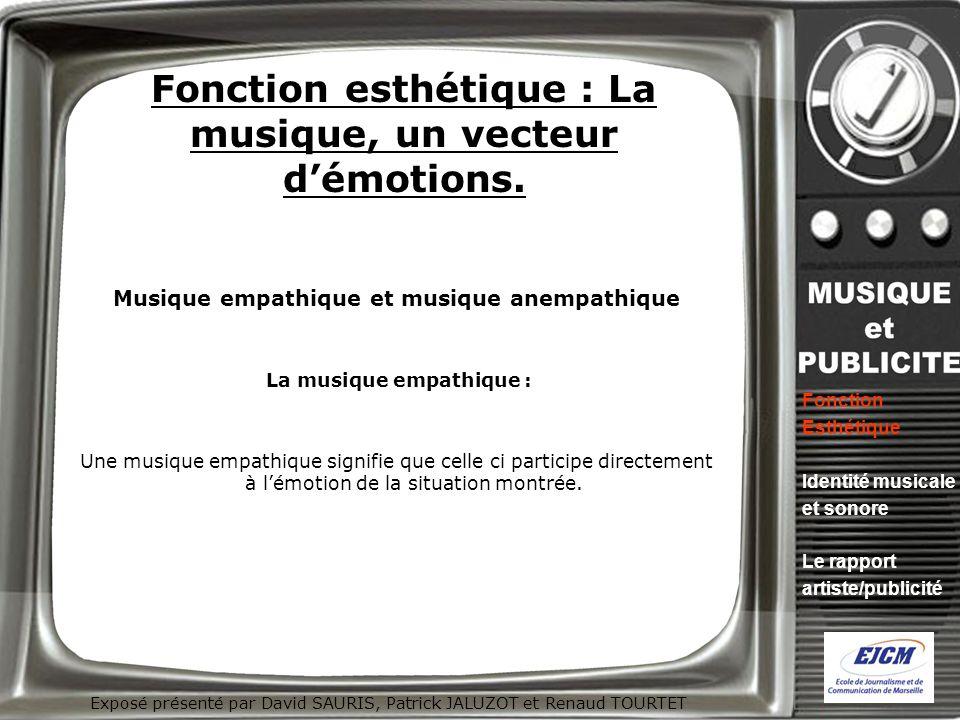 Exposé présenté par David SAURIS, Patrick JALUZOT et Renaud TOURTET Fonction esthétique : La musique, un vecteur démotions. Musique empathique et musi