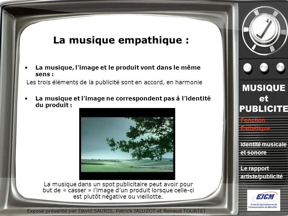 Exposé présenté par David SAURIS, Patrick JALUZOT et Renaud TOURTET La musique empathique : La musique, limage et le produit vont dans le même sens :