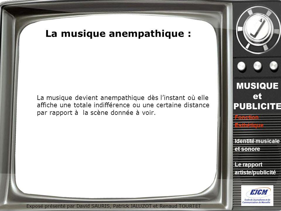 Exposé présenté par David SAURIS, Patrick JALUZOT et Renaud TOURTET La musique anempathique : La musique devient anempathique dès linstant où elle aff