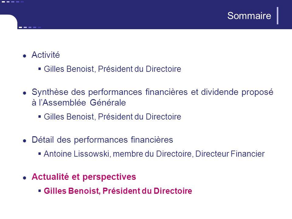 Sommaire Activité Gilles Benoist, Président du Directoire Synthèse des performances financières et dividende proposé à lAssemblée Générale Gilles Beno