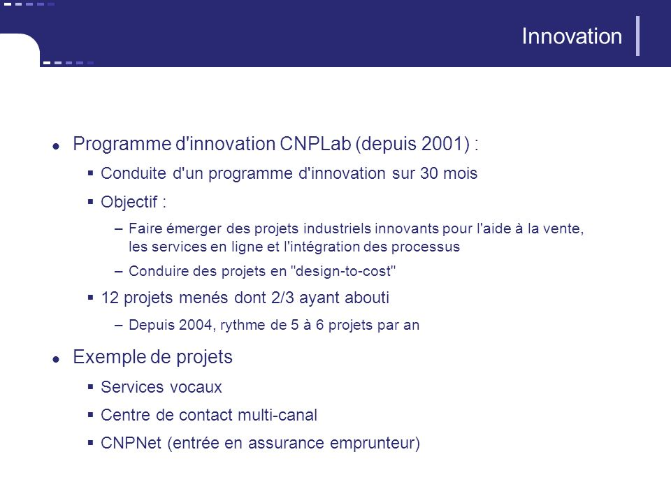 Innovation Programme d'innovation CNPLab (depuis 2001) : Conduite d'un programme d'innovation sur 30 mois Objectif : –Faire émerger des projets indust