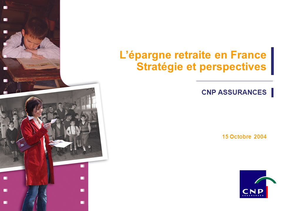 Octobre 2004 1 CNP ASSURANCES Lépargne retraite en France Stratégie et perspectives 15 Octobre 2004