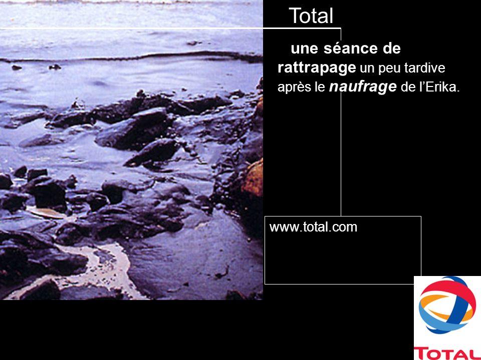 Total une séance de rattrapage un peu tardive après le naufrage de lErika. www.total.com