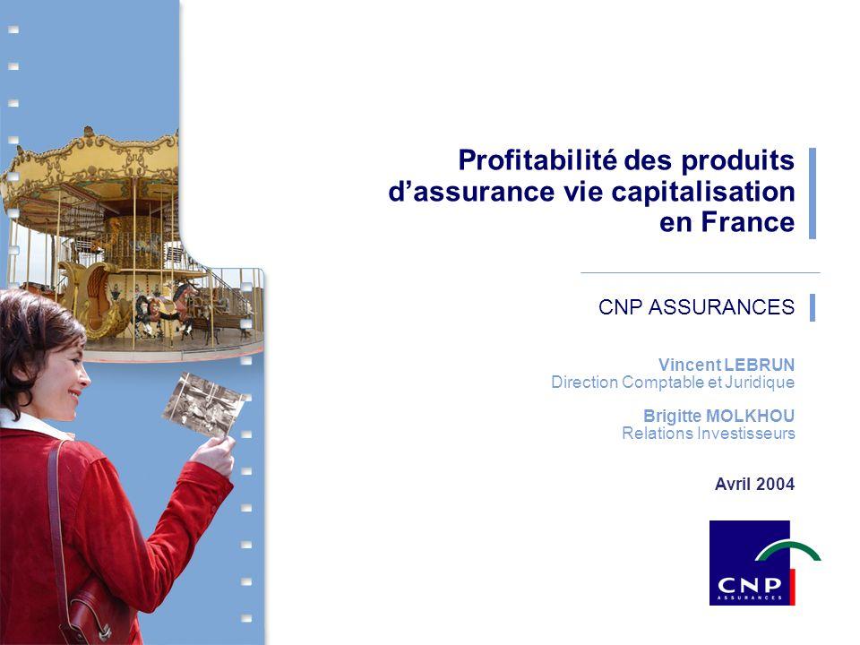1 CNP Assurances - April 2004 CNP ASSURANCES Profitabilité des produits dassurance vie capitalisation en France Vincent LEBRUN Direction Comptable et