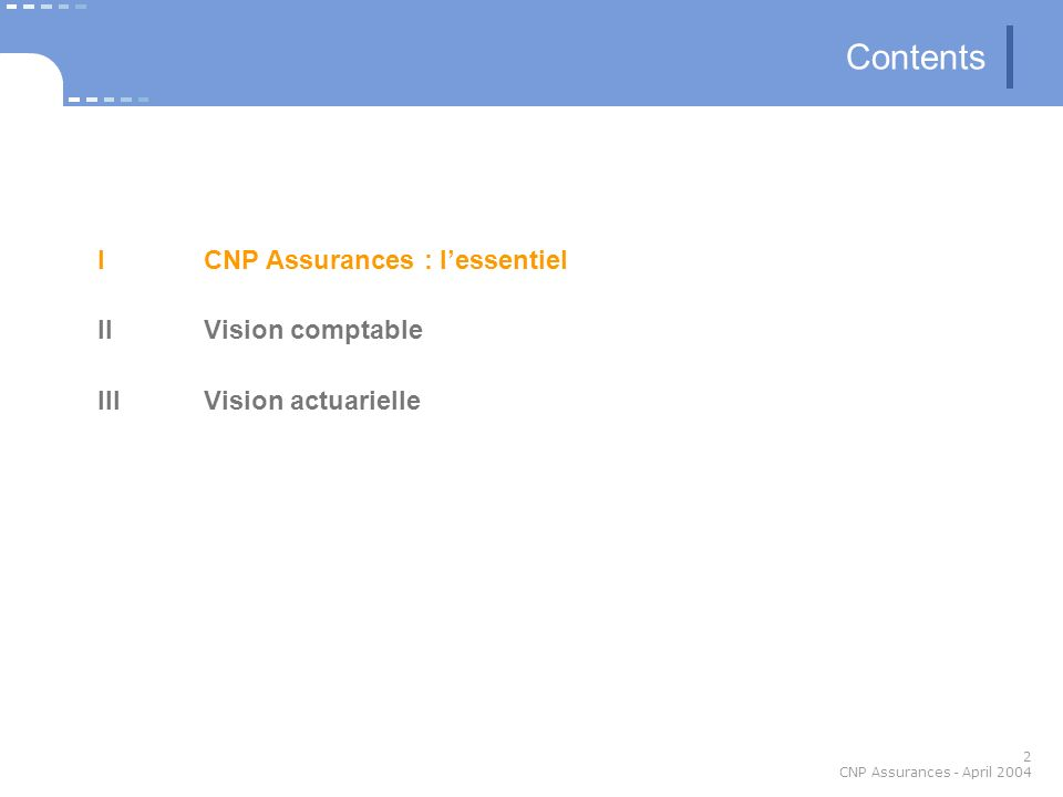 2 CNP Assurances - April 2004 Contents ICNP Assurances : lessentiel IIVision comptable III Vision actuarielle