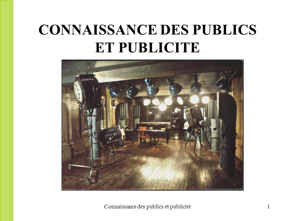 Connaissance des publics et publicité1 CONNAISSANCE DES PUBLICS ET PUBLICITE