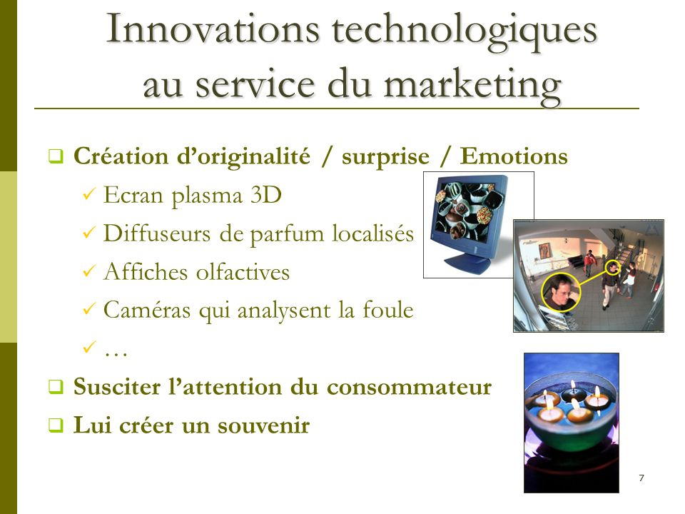 77 Innovations technologiques au service du marketing Création doriginalité / surprise / Emotions Ecran plasma 3D Diffuseurs de parfum localisés Affic