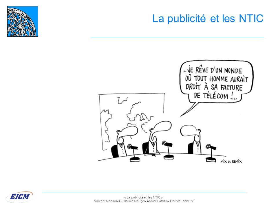 « La publicité et les NTIC » Vincent Ménard - Guillaume Mougel - Annick Patrizio - Christel Richeux La publicité et les NTIC