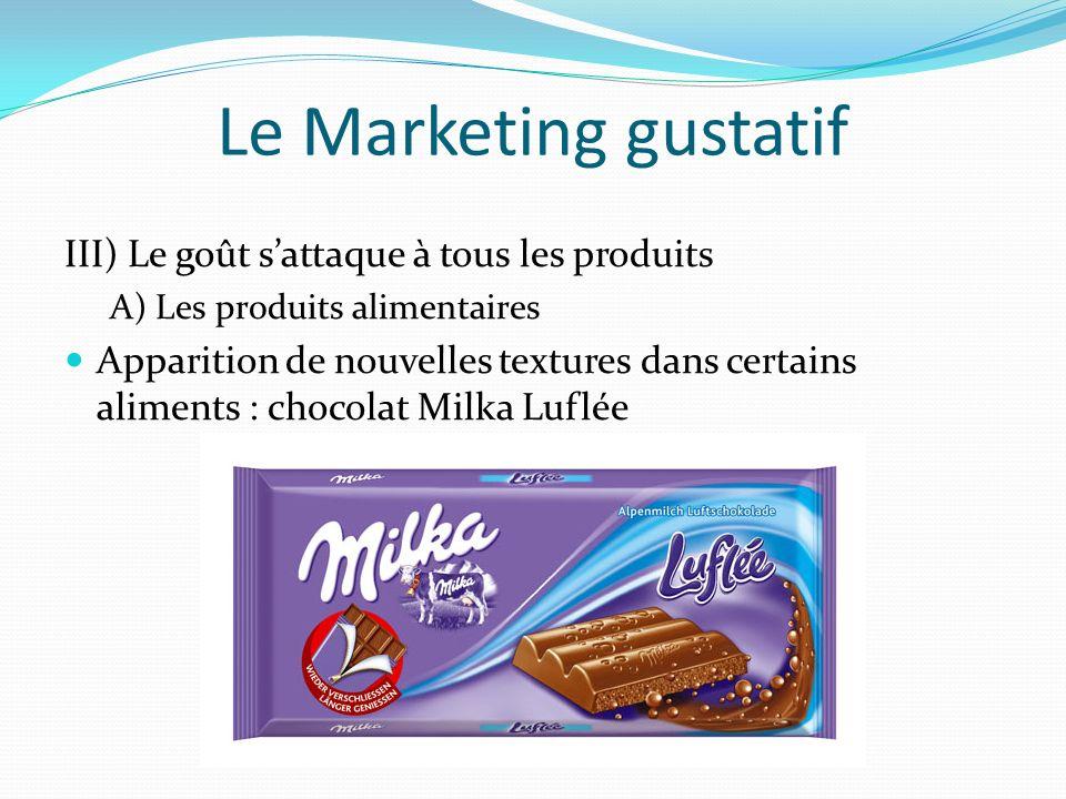 Le Marketing gustatif III) Le goût sattaque à tous les produits A) Les produits alimentaires Apparition de nouvelles textures dans certains aliments :
