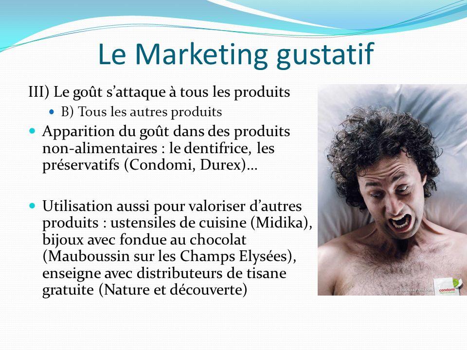 Le Marketing gustatif III) Le goût sattaque à tous les produits B) Tous les autres produits Apparition du goût dans des produits non-alimentaires : le