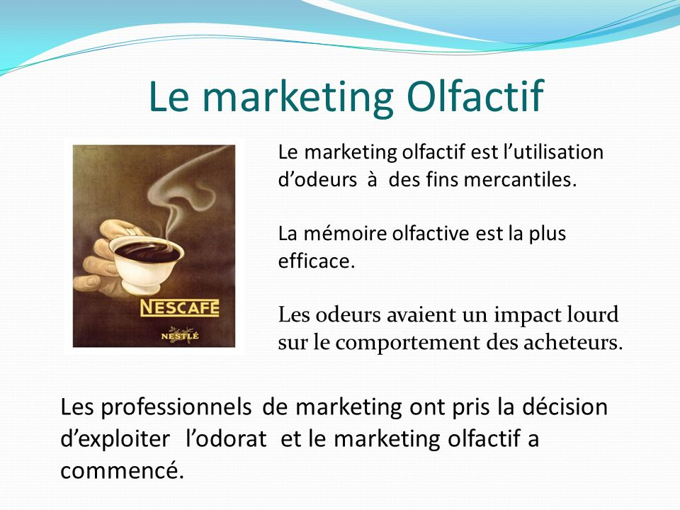 Le marketing Olfactif Le marketing olfactif est lutilisation dodeurs à des fins mercantiles.