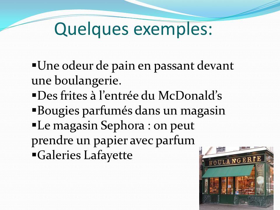 Une odeur de pain en passant devant une boulangerie. Des frites à lentrée du McDonalds Bougies parfumés dans un magasin Le magasin Sephora : on peut p