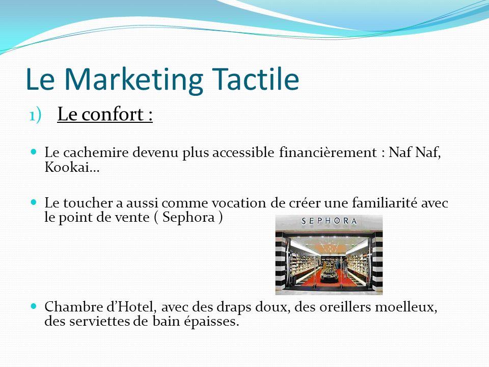Le Marketing Tactile 1) Le confort : Le cachemire devenu plus accessible financièrement : Naf Naf, Kookai… Le toucher a aussi comme vocation de créer