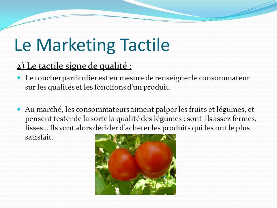 Le Marketing Tactile 2) Le tactile signe de qualité : Le toucher particulier est en mesure de renseigner le consommateur sur les qualités et les fonct