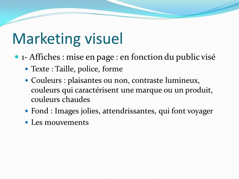 Marketing visuel 1- Affiches : mise en page : en fonction du public visé Texte : Taille, police, forme Couleurs : plaisantes ou non, contraste lumineu