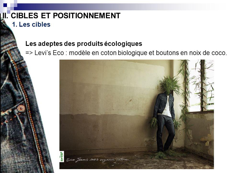 II. CIBLES ET POSITIONNEMENT 1. Les cibles Les adeptes des produits écologiques => Levis Eco : modèle en coton biologique et boutons en noix de coco.