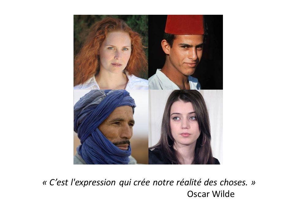 « Cest l expression qui crée notre réalité des choses. » Oscar Wilde